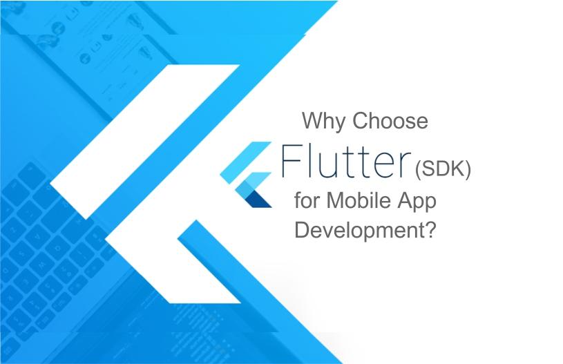 why choose flutter (sdk) for mobile app development?