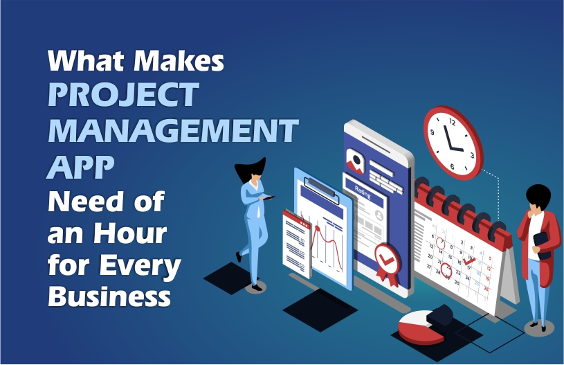 What Makes Project Management App Need of an Hour for every Business