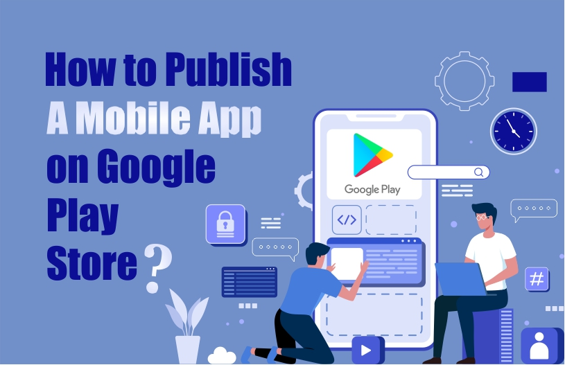How to publish mobile app on Google Play Store?