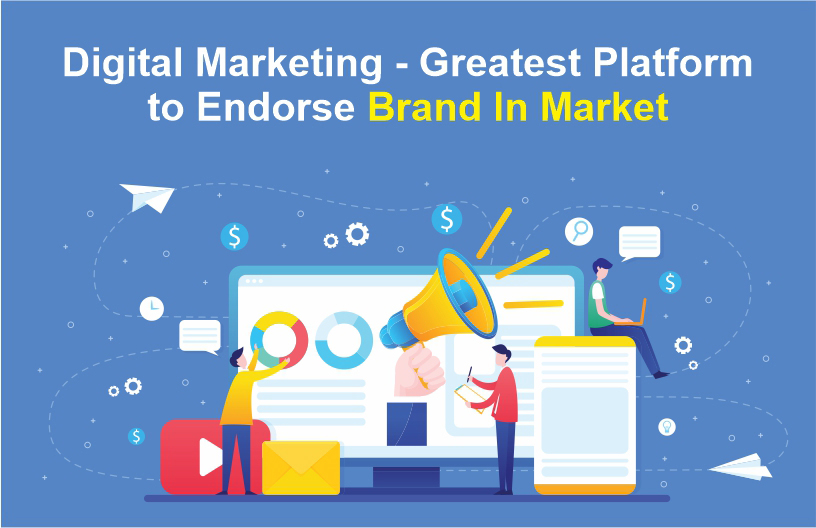 Digital Marketing - Greatest Platform to Endorse Brand In Market